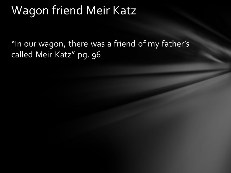 Wagon friend Meir Katz In our wagon, there was a friend of my father's called Meir Katz pg. 96