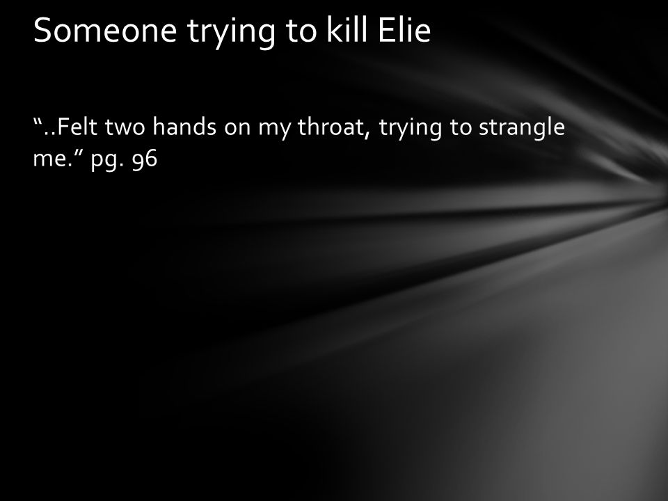Someone trying to kill Elie