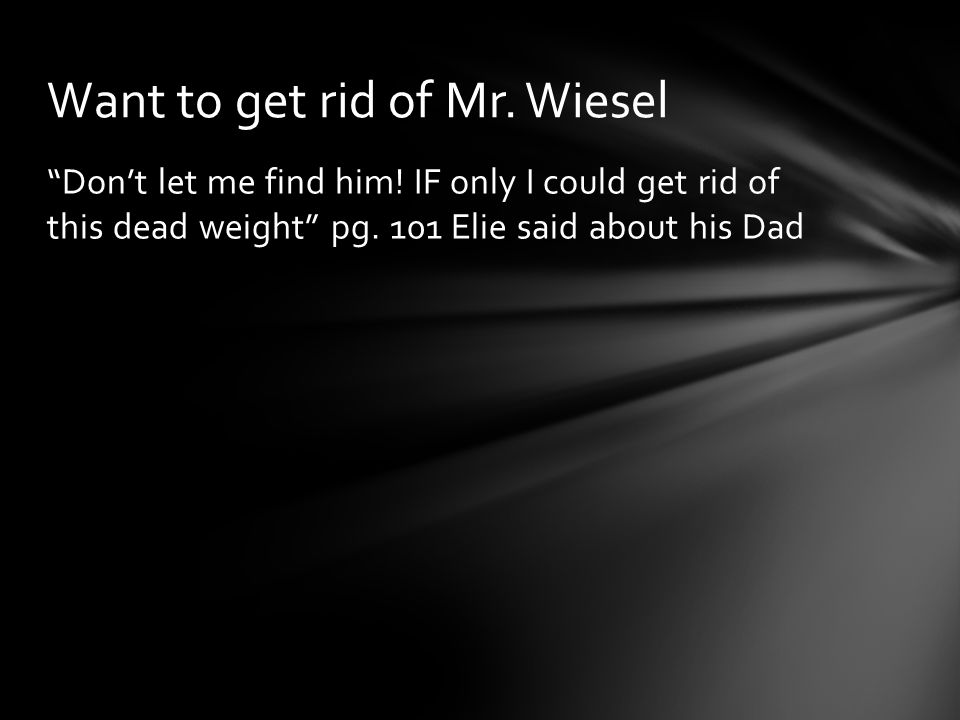 Want to get rid of Mr. Wiesel