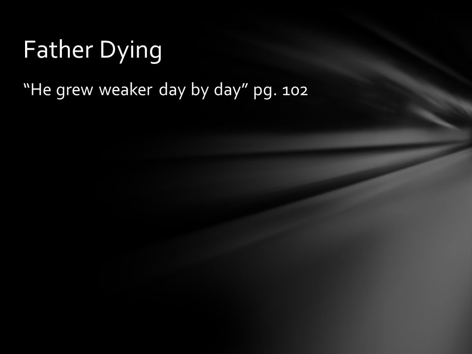 Father Dying He grew weaker day by day pg. 102