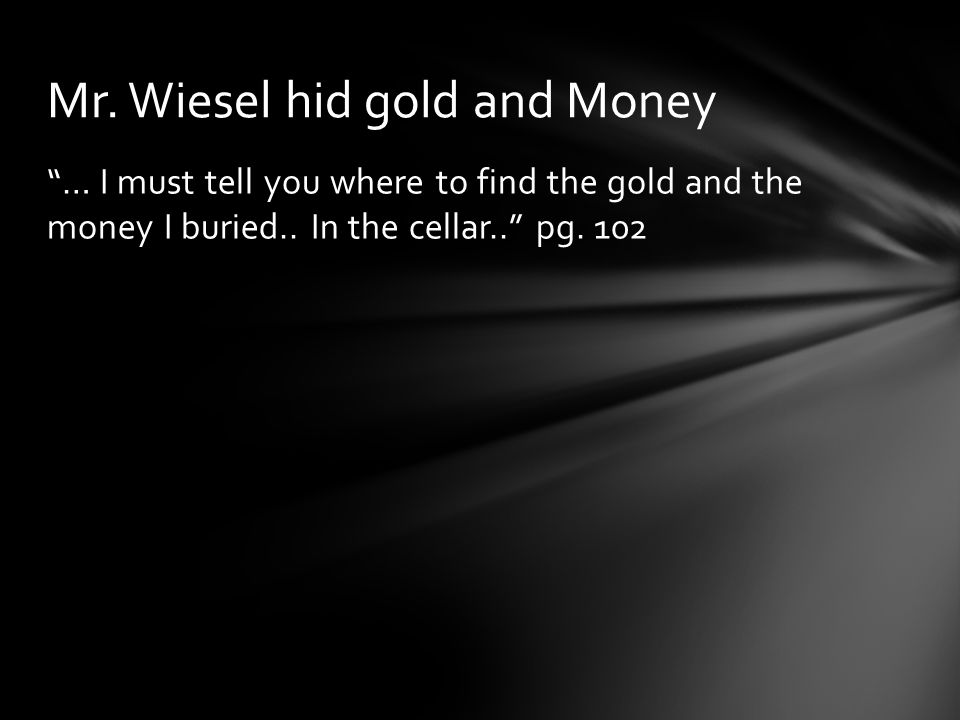 Mr. Wiesel hid gold and Money