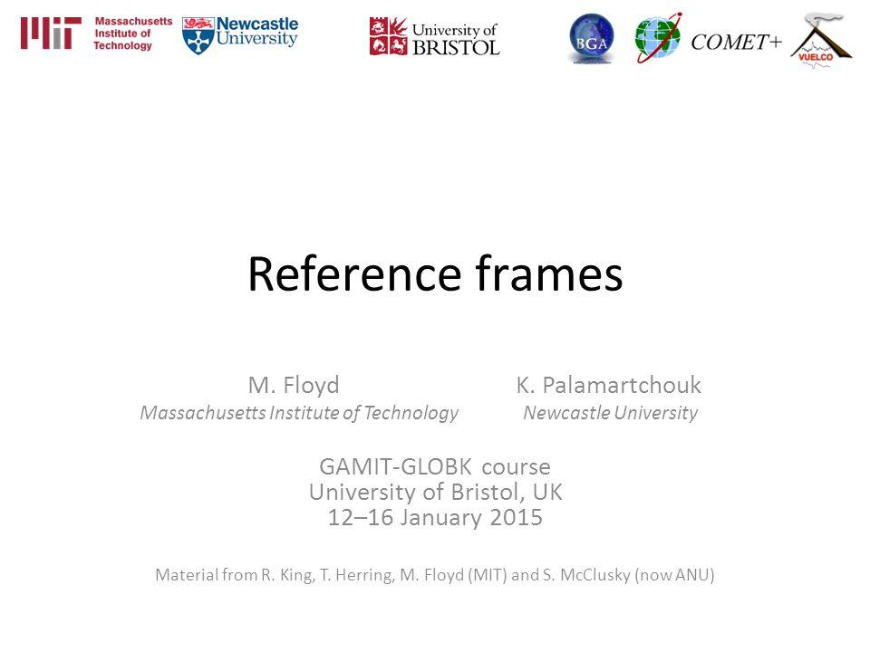 Reference frames M. Floyd K. Palamartchouk