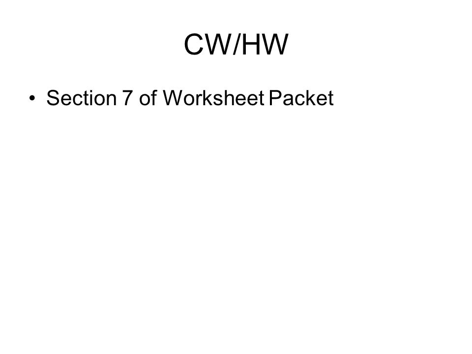 CW/HW Section 7 of Worksheet Packet