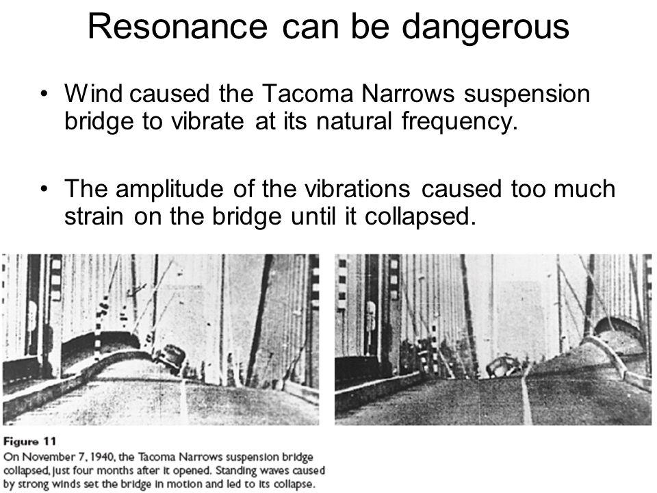 Resonance can be dangerous