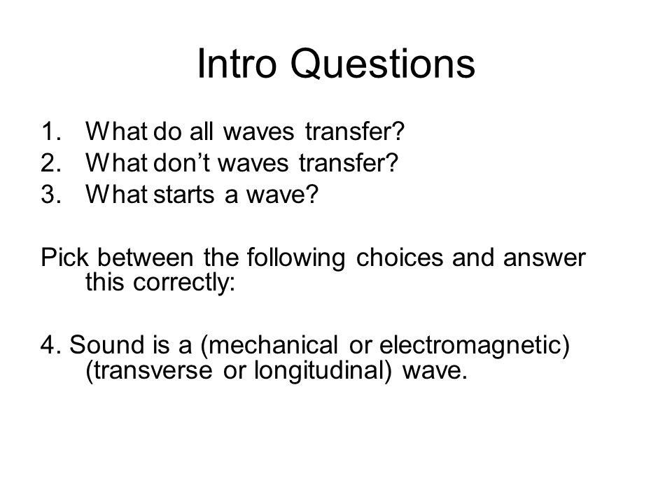 Intro Questions What do all waves transfer What don't waves transfer