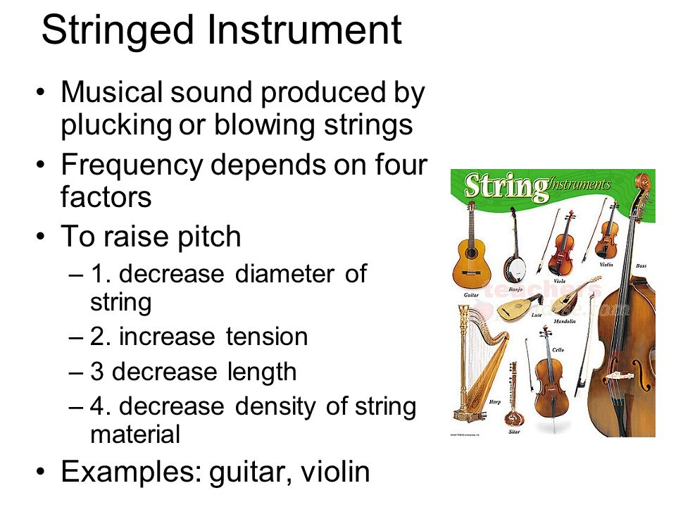 Stringed Instrument Musical sound produced by plucking or blowing strings. Frequency depends on four factors.