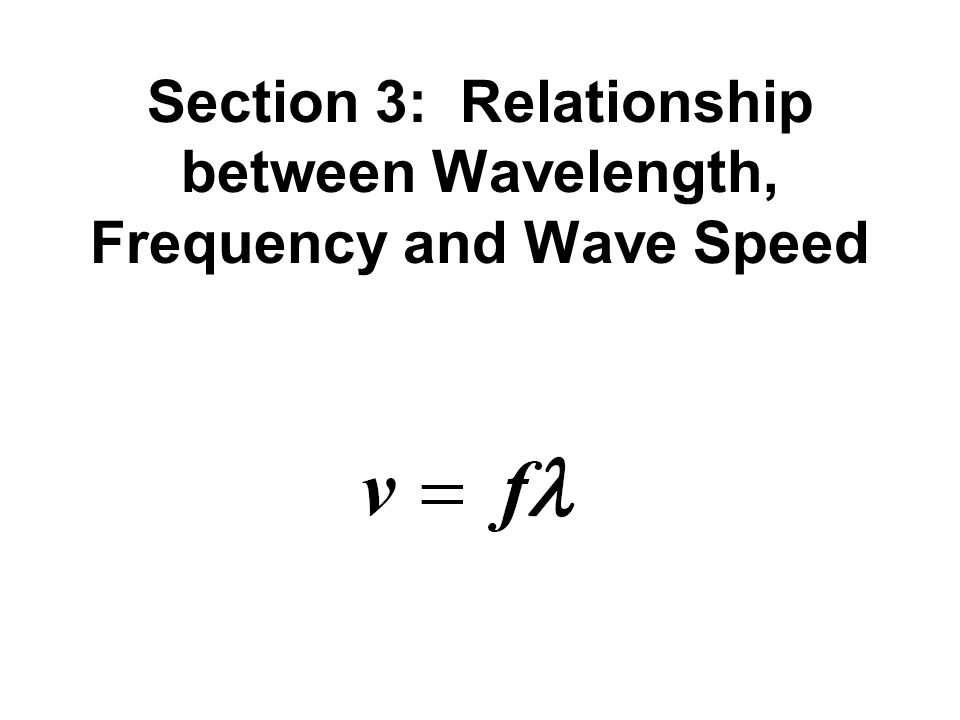 Section 3: Relationship between Wavelength, Frequency and Wave Speed
