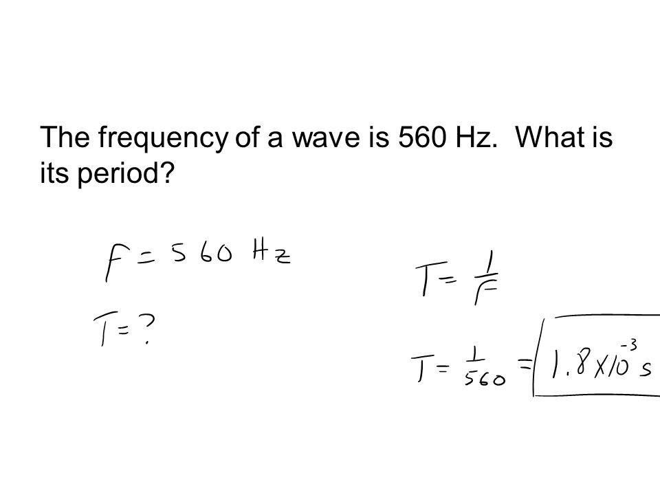 The frequency of a wave is 560 Hz. What is its period
