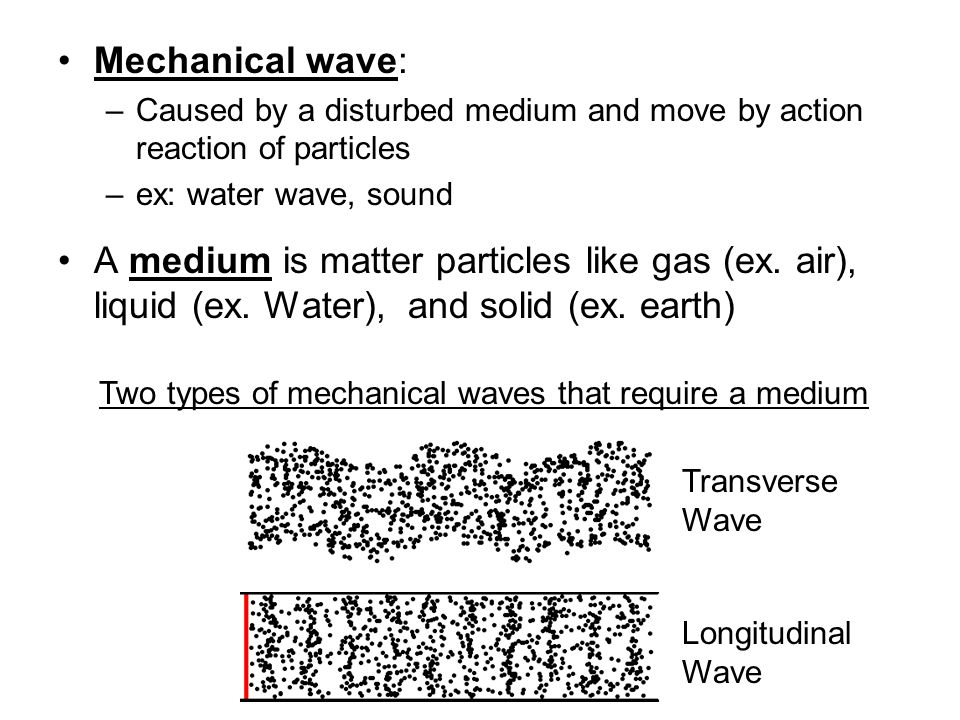 Two types of mechanical waves that require a medium