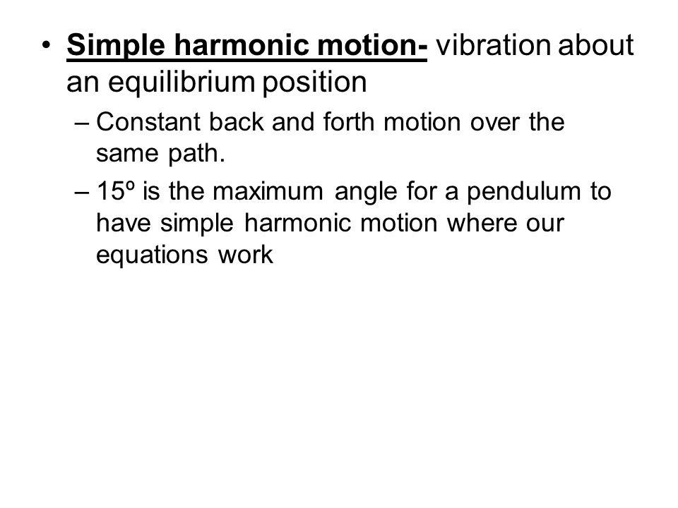 Simple harmonic motion- vibration about an equilibrium position
