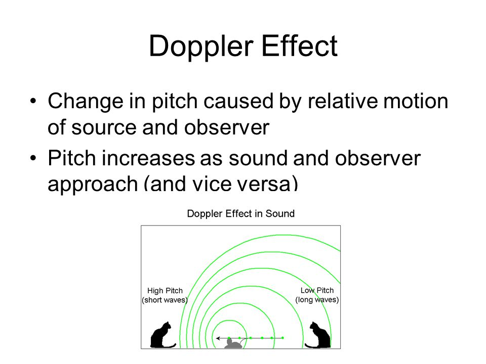 Doppler Effect Change in pitch caused by relative motion of source and observer.