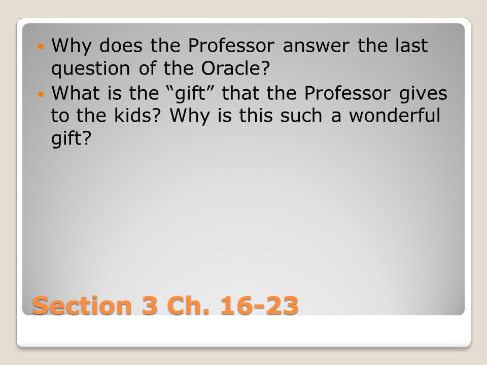 Why does the Professor answer the last question of the Oracle