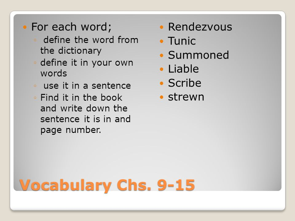 Vocabulary Chs. 9-15 For each word; Rendezvous Tunic Summoned Liable