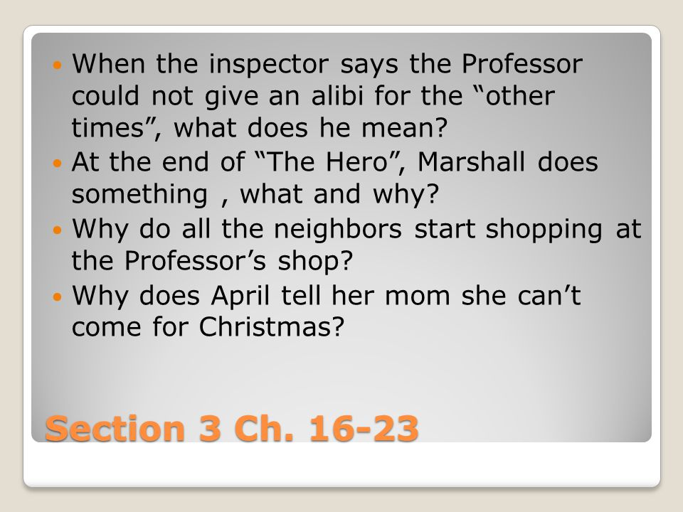 When the inspector says the Professor could not give an alibi for the other times , what does he mean