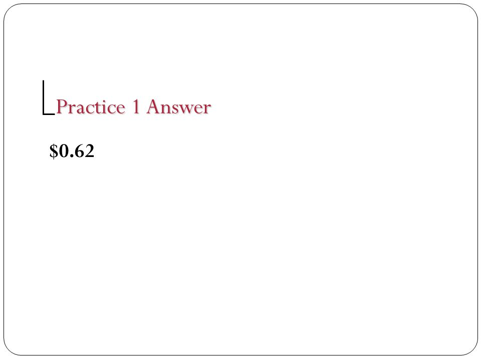 Practice 1 Answer $0.62