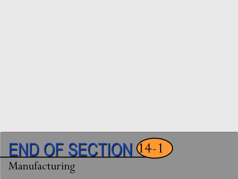 END OF SECTION 14-1 Manufacturing