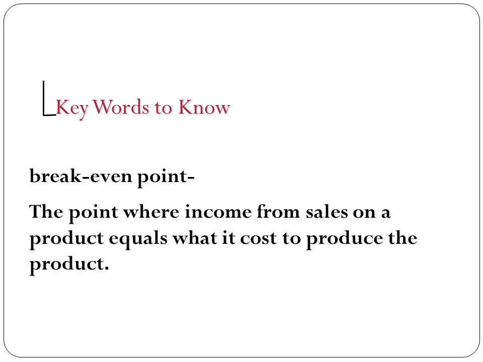 Key Words to Know break-even point-