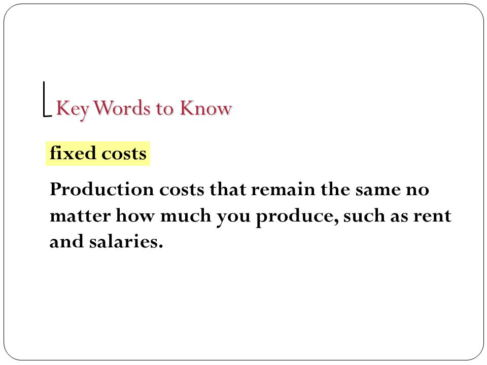 Key Words to Know fixed costs