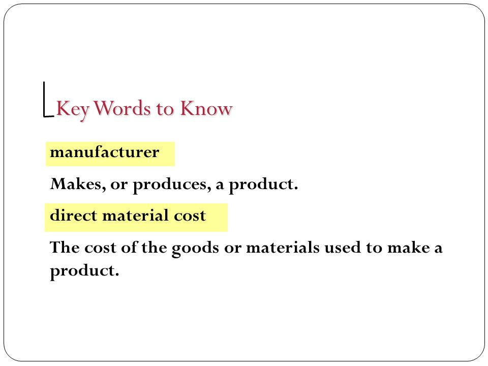 Key Words to Know manufacturer Makes, or produces, a product.