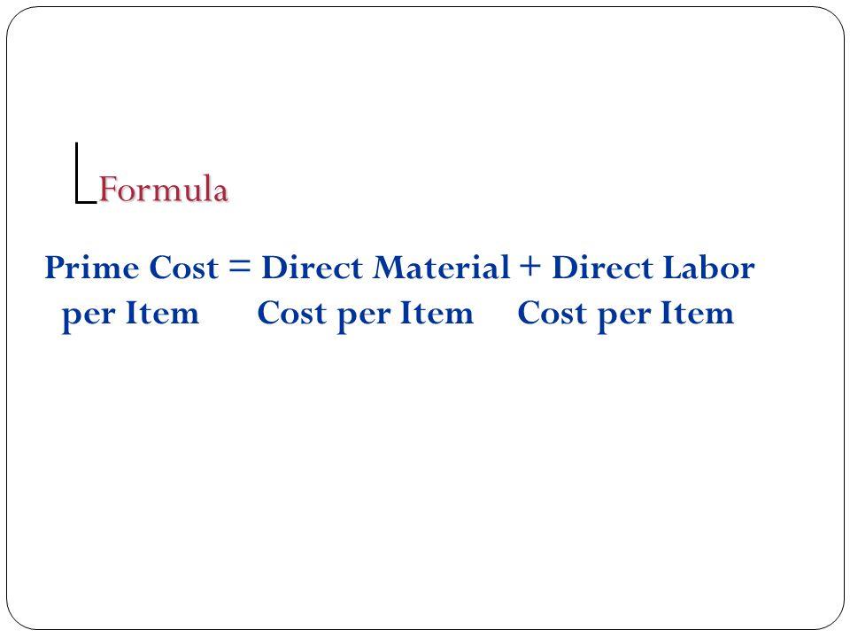 Formula Prime Cost = Direct Material + Direct Labor