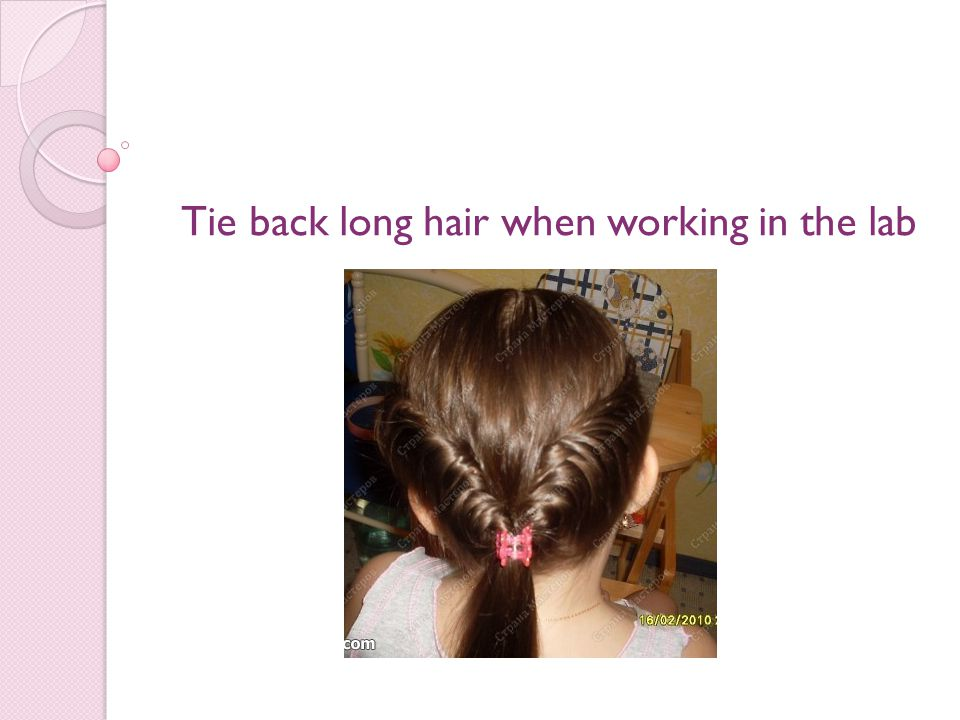 Tie back long hair when working in the lab
