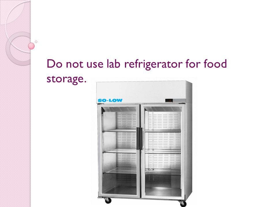 Do not use lab refrigerator for food storage.
