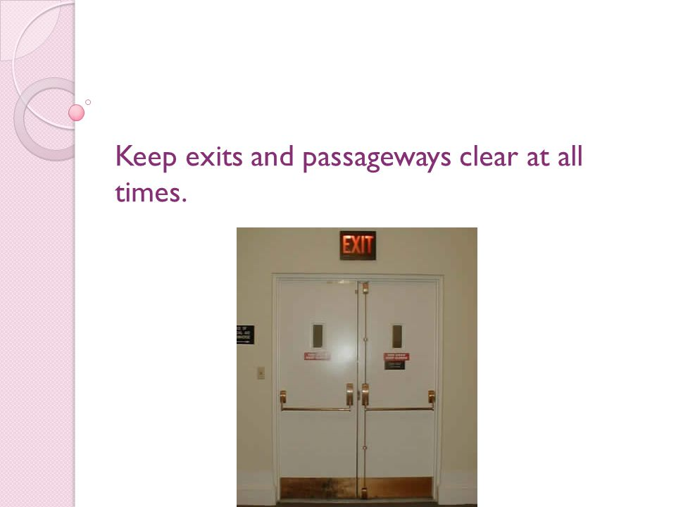 Keep exits and passageways clear at all times.