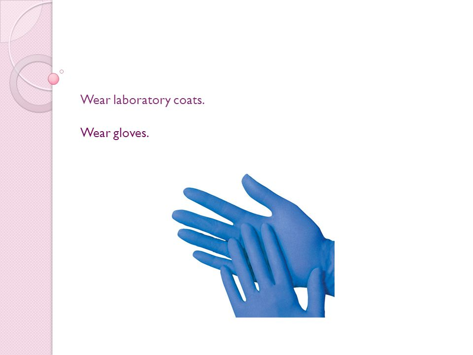 Wear laboratory coats. Wear gloves.