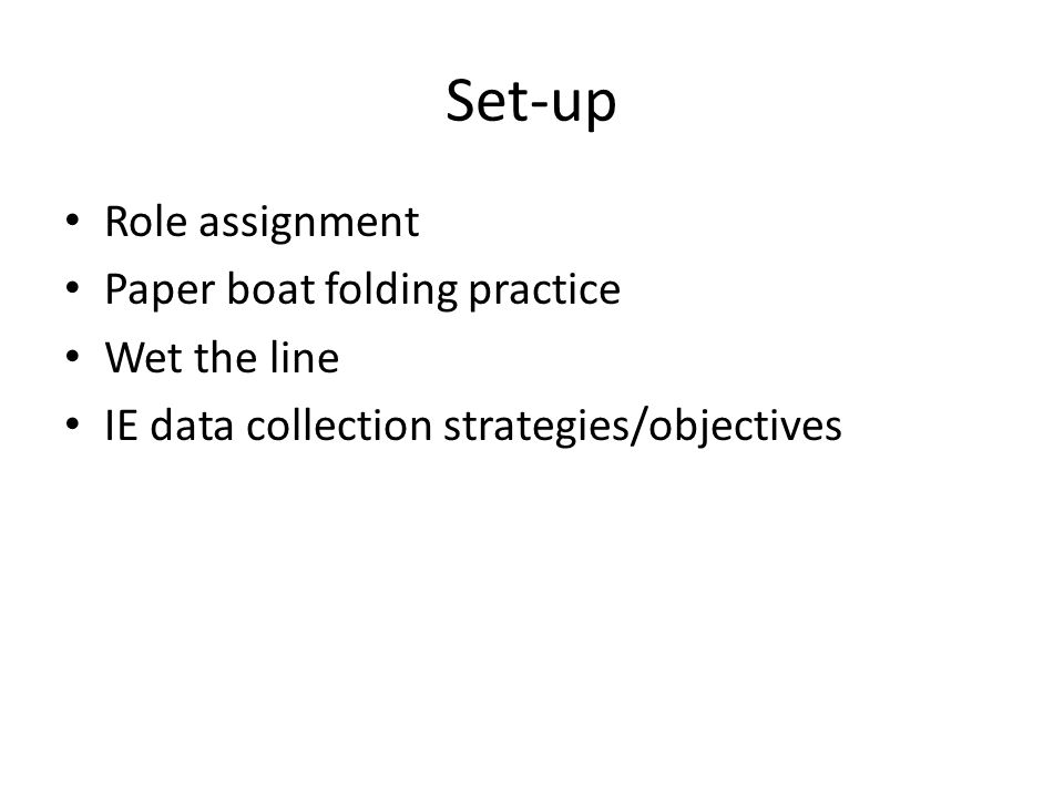 Set-up Role assignment Paper boat folding practice Wet the line