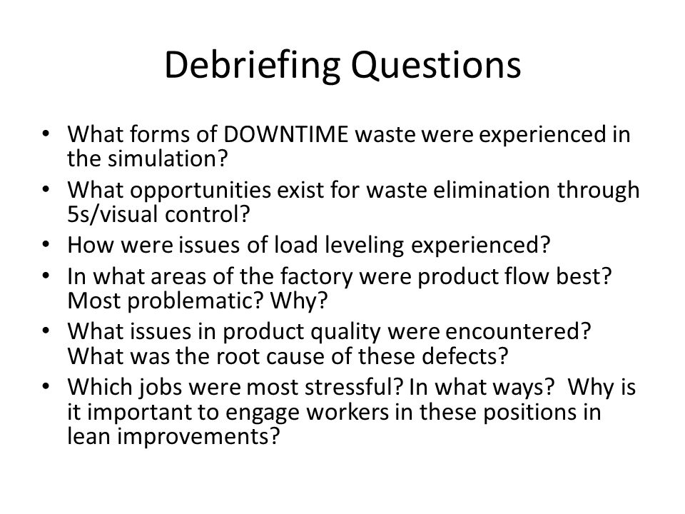 Debriefing Questions What forms of DOWNTIME waste were experienced in the simulation