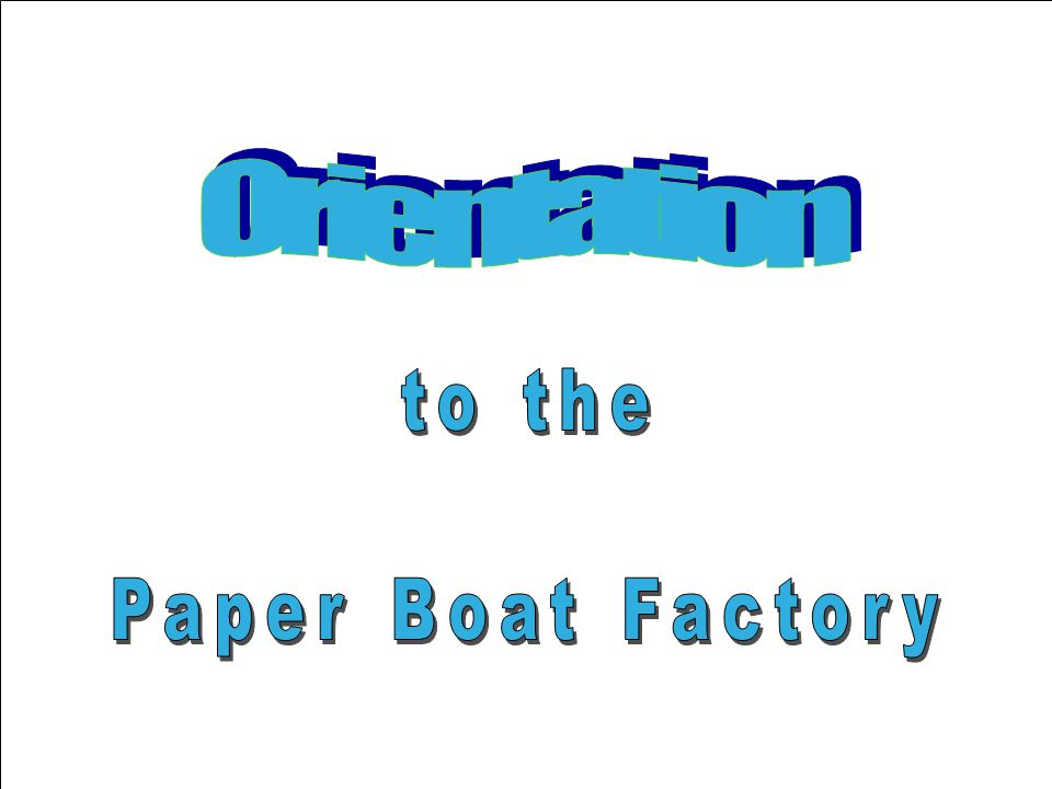 Orientation to the Paper Boat Factory