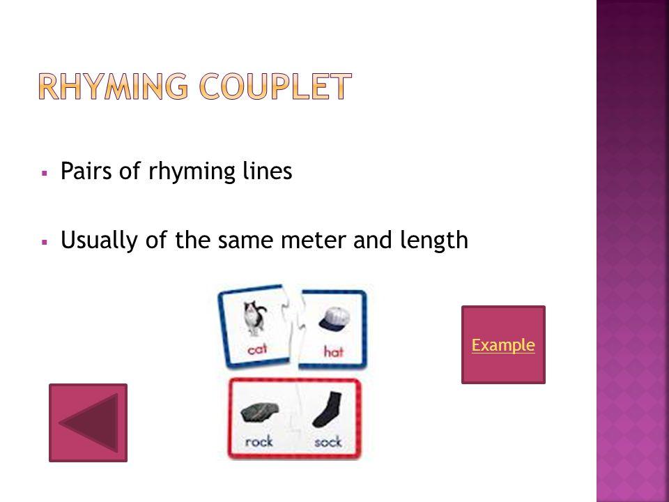 Rhyming Couplet Pairs of rhyming lines