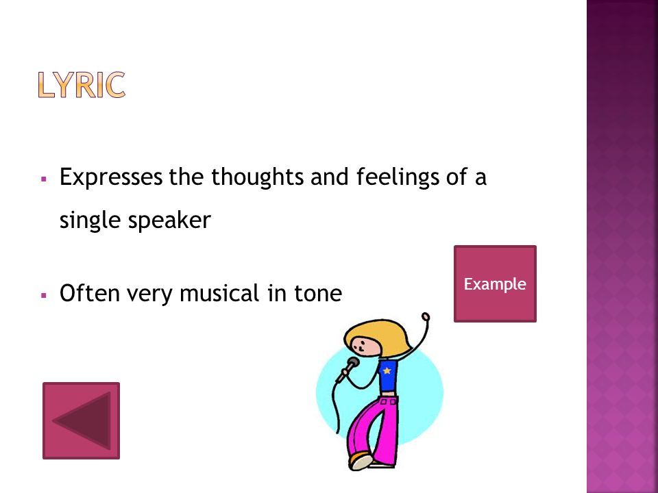 Lyric Expresses the thoughts and feelings of a single speaker