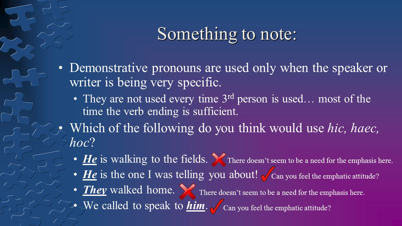 Something to note: Demonstrative pronouns are used only when the speaker or writer is being very specific.
