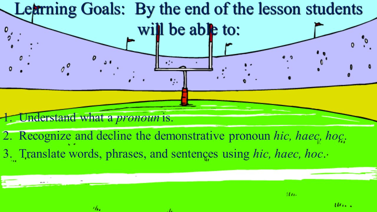 Learning Goals: By the end of the lesson students will be able to: