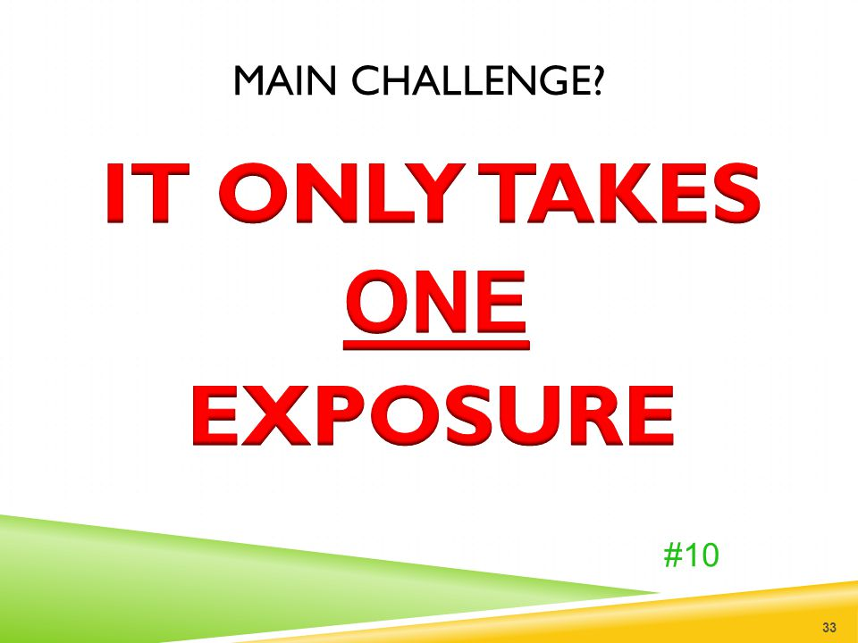 Main Challenge IT ONLY TAKES EXPOSURE ONE #10