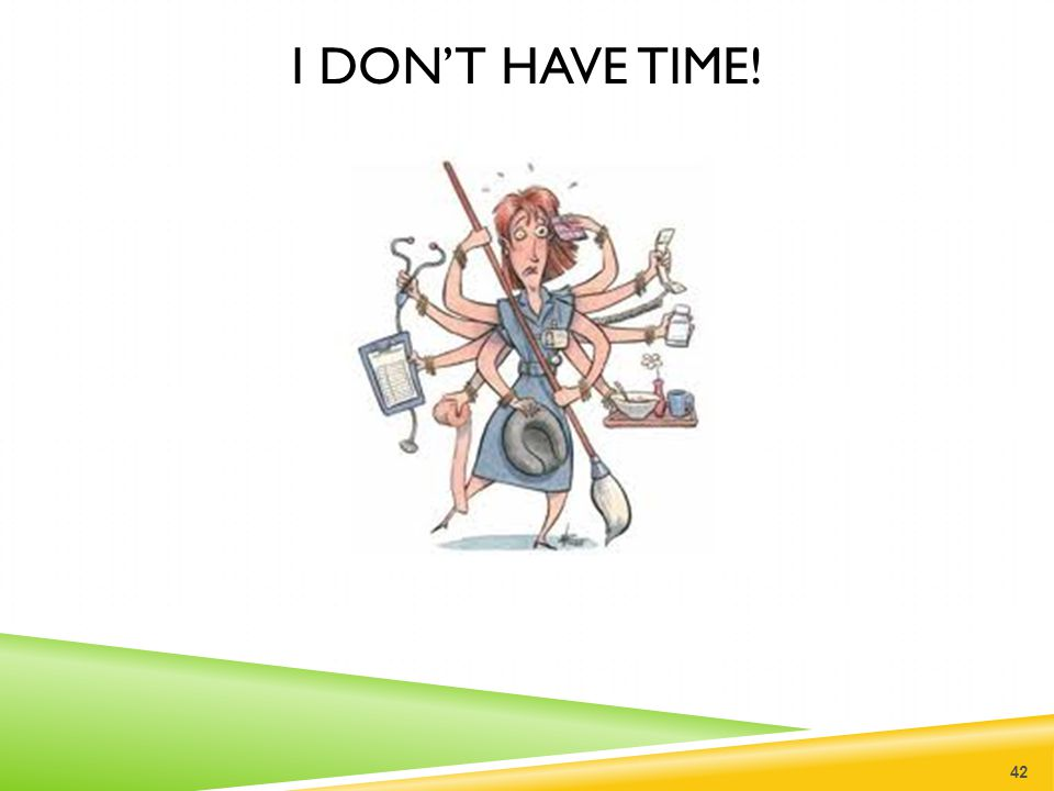 I don't have time!