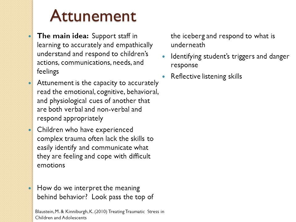 Attunement How do we interpret the meaning behind behavior Look pass the top of the iceberg and respond to what is underneath.