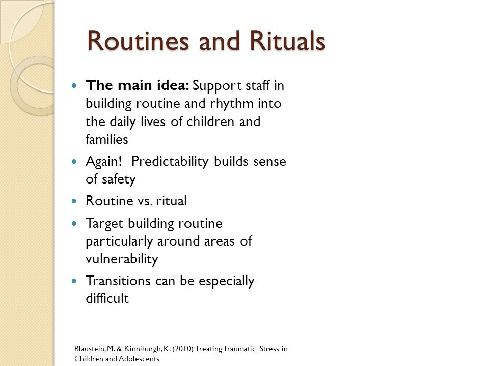 Routines and Rituals The main idea: Support staff in building routine and rhythm into the daily lives of children and families.