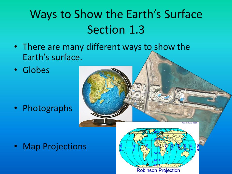 Ways to Show the Earth's Surface Section 1.3
