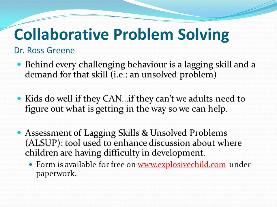 Collaborative Problem Solving Dr. Ross Greene