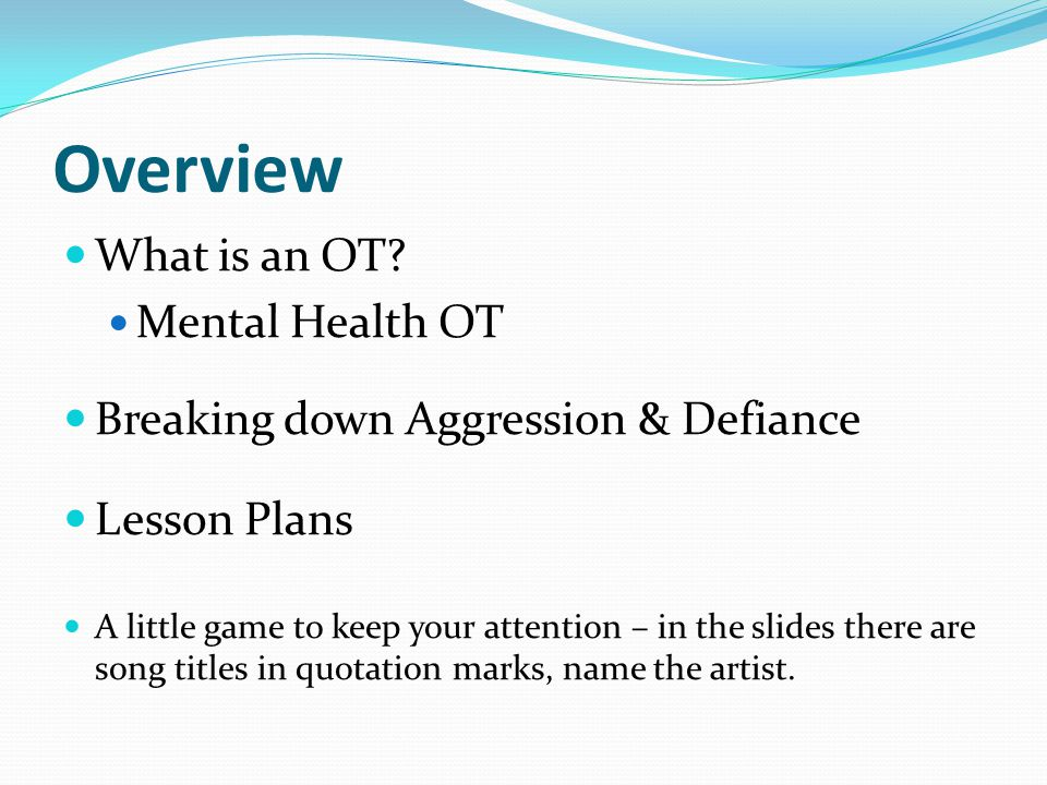 Overview What is an OT Mental Health OT