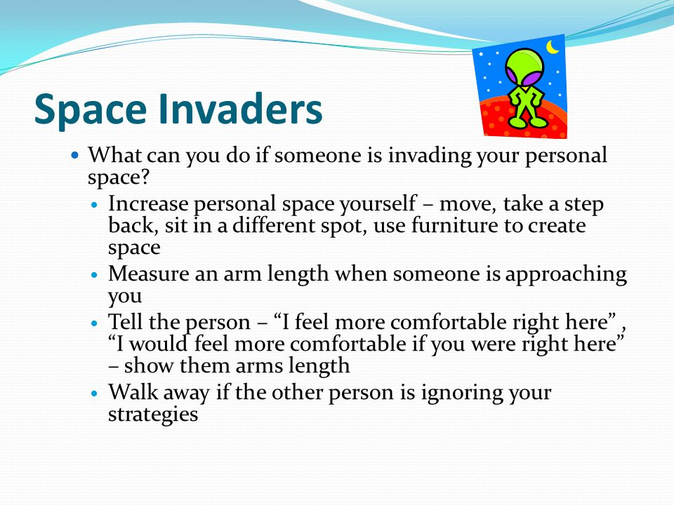 Space Invaders What can you do if someone is invading your personal space