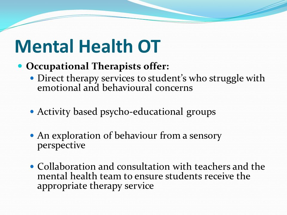 Mental Health OT Occupational Therapists offer: