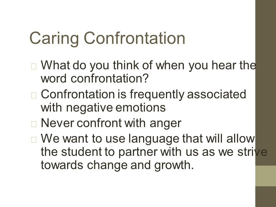 Caring Confrontation Use phrases that focus on the student