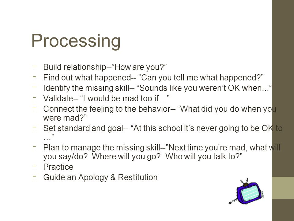 Processing Processing always goes back to the 3 Life Skills: