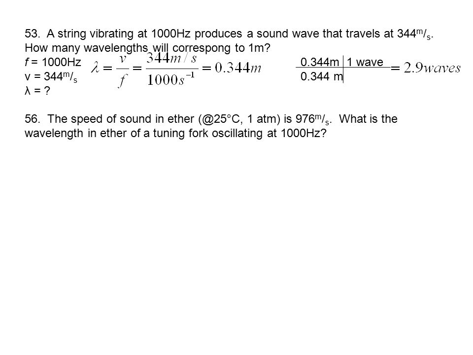 53. A string vibrating at 1000Hz produces a sound wave that travels at 344m/s.
