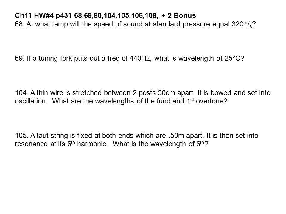Ch11 HW#4 p431 68,69,80,104,105,106,108, + 2 Bonus 68. At what temp will the speed of sound at standard pressure equal 320m/s