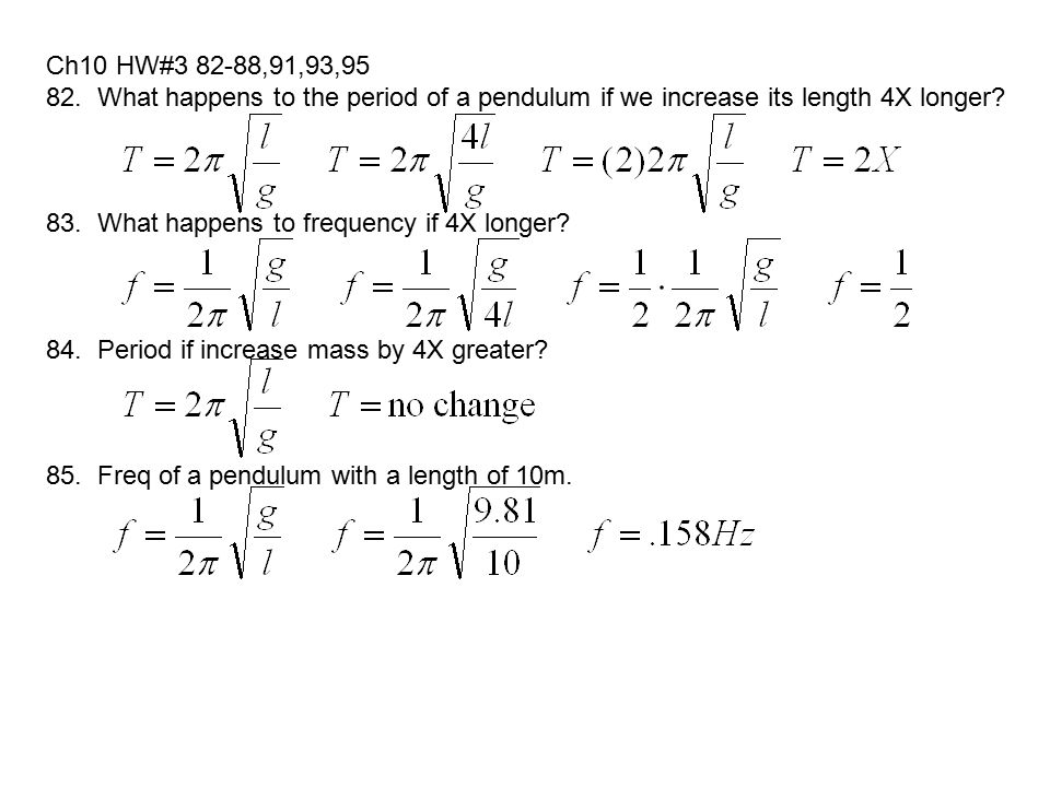 Ch10 HW#3 82-88,91,93,95 82. What happens to the period of a pendulum if we increase its length 4X longer