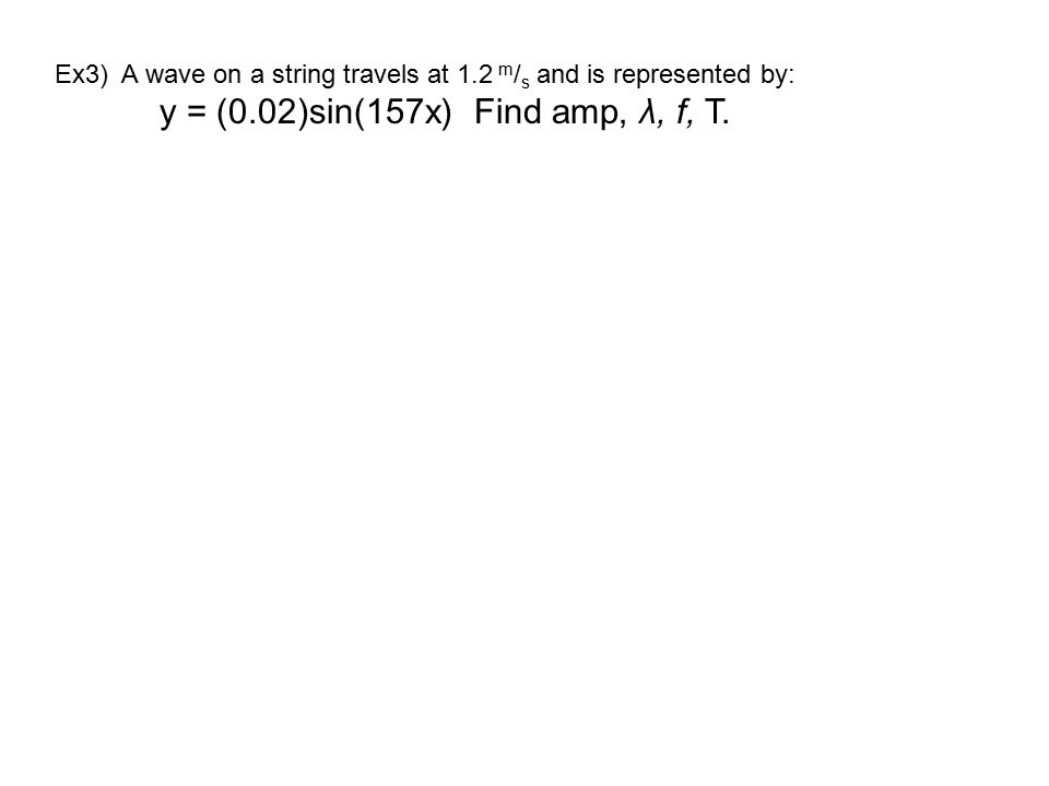 Ex3) A wave on a string travels at 1.2 m/s and is represented by: